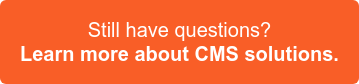Still have questions? Check out our content management system solutions >