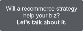 Will a recommerce strategy help your biz? Let's talk about it >