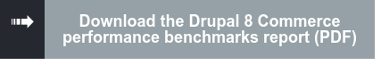 Download the Drupal 8 Commerce Performance Benchmarks Report (PDF)