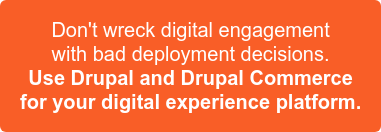 Don't wreck digital engagement with bad deployment decisions Use Drupal and Drupal Commerce for your digital experience platform >