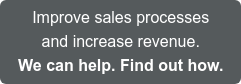 Improve sales processes and increase revenue. We can help. Find out how. >