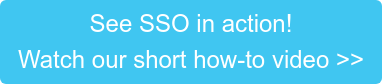 See SSO in action! Watch our short how-to video >>