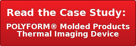 Read the Case Study:  POLYFORM®Molded Products Thermal Imaging Device