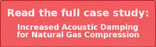 Read the full case study:  Increased Acoustic Damping for Natural Gas Compression