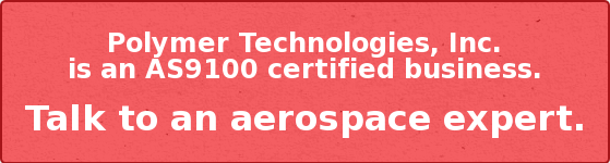 Polymer Technologies, Inc. is an AS9100 certified business.  Talk to an aerospace expert.