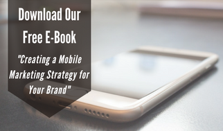 Download Our Free E-Book - Creating a Mobile Marketing Strategy for Your Brand