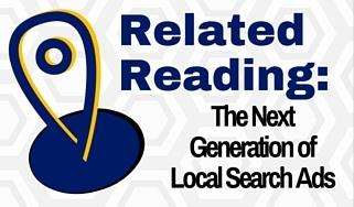 Related Reading: The Next Generation of Local Search Ads