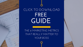 Download the Free Guide on the 6 Marketing Metrics That Really Matter To Your Boss