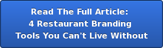 Read The Full Article:  4 Restaurant Branding  Tools You Can't Live Without