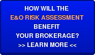 HOW WILL THE  E&amp;O&nbsp;RISK ASSESSMENT&nbsp; BENEFIT  YOUR BROKERAGE? >> LEARN MORE <<