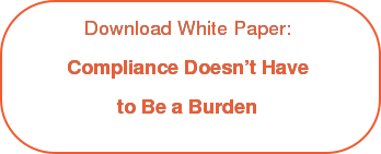Download White Paper:  Compliance Doesn't Have  to Be a Burden