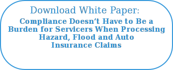Download White Paper:  Compliance Doesn't Have to Be a Burden for Servicers When Processing Hazard, Flood and Auto Insurance Claims