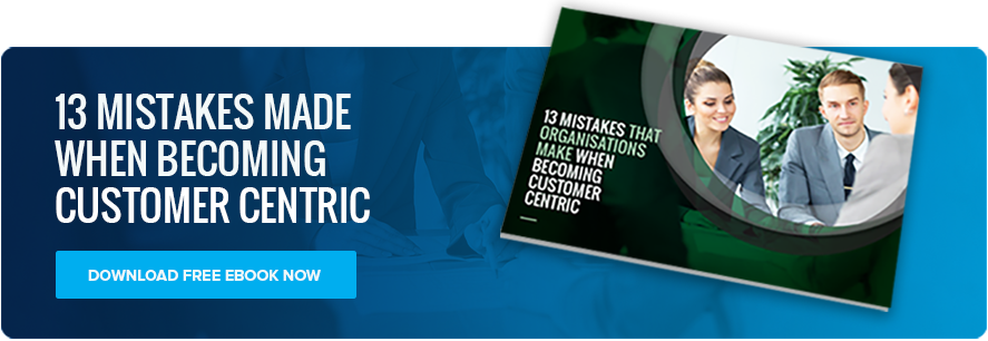 13 Mistakes When Becoming Customer Centric
