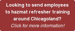 Looking to send employees  to hazmat refresher training   around Chicagoland?   Click for more information!