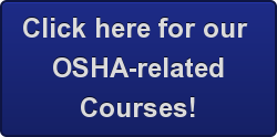 Click here for our  OSHA-related Courses!