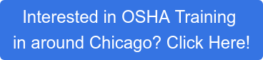 Interested in OSHA Training  in around Chicago? Click Here!