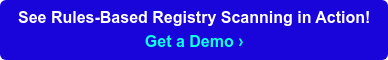 See Rules-Based Registry Scanning in Action! Get a Demo ›