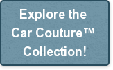 Explore the  Car Couture  Collection!