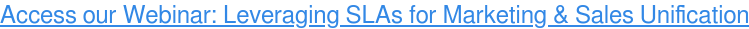 Access ourWebinar: Leveraging SLAs for Marketing & Sales Unification