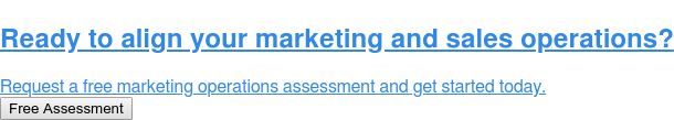 Ready to align your marketing and sales operations?  Request a free marketing operations assessment and get started today. Free Assessment