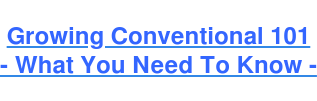 Growing Conventional 101 - What You Need To Know -