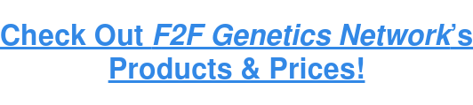 Check Out F2F Genetics Network's Products & Prices!