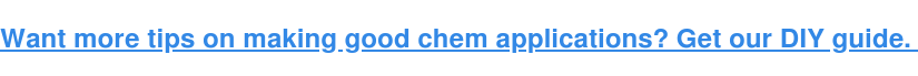 Want more tips on making good chem applications? Get our DIY guide.