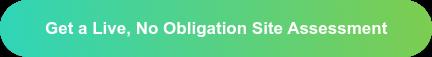 Get a Live, No Obligation Site Assessment