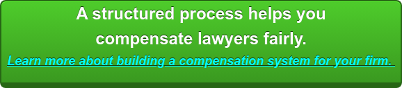 Learn more about developing a strong compensation system  for your law firm  CLICK HERE