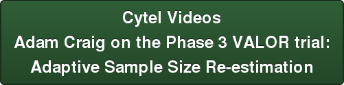 Cytel Videos Adam Craig on the Phase 3 VALOR trial:  Adaptive Sample Size Re-estimation