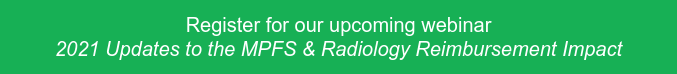 Register for our upcoming webinar 2021 Updates to the MPFS & Radiology  Reimbursement Impact
