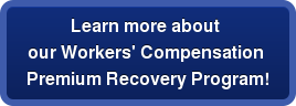 Learn more about  our Workers' Compensation  Premium Recovery Program!
