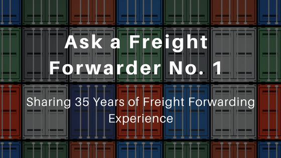 Ask a freight forwarder - installment 1