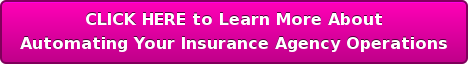 CLICK HERE to LearnMore About Automating Your Insurance Agency Operations