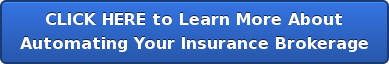 CLICK HERE to Learn More About Automating Your Insurance Brokerage