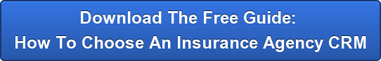 Download The Free Guide:  How To Choose An Insurance Agency CRM