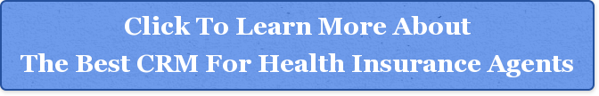Click To Learn More About The Best CRM For Health Insurance Agents