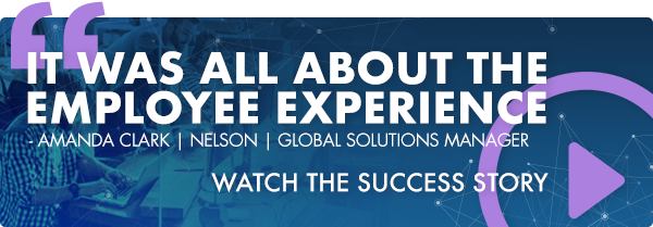"""It was all about the employee experience."" from Amanda Clark, global solutions manager at Nelson. Watch the success story."