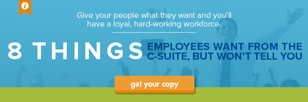 Download the ebook: 8 Things Employees Want From the C-Suite, But Won't Tell You
