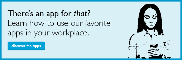 Learn how to use our favorite apps in your workplace.