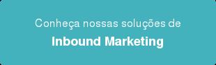 Conheça nossas soluções de Inbound Marketing