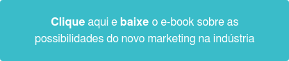 Baixe o e-book sobre o novo marketing na indústria