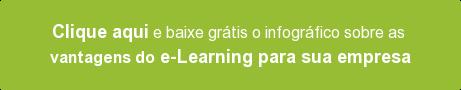 Clique aqui e baixe grátis o infográfico sobre as vantagens do e-Learning para sua empresa