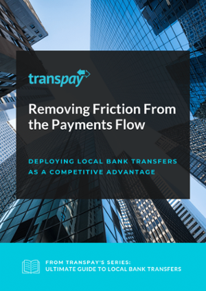 Removing Friction From the Payments Flow: Deploying Local Bank Transfers as a Competitive Advantage