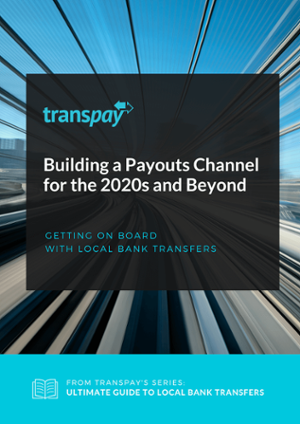 Building a Payouts Channel for the 2020s and Beyond: Getting on Board with Local Bank Transfers
