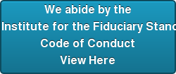 We abide by the Institute for the Fiduciary Standard's Code of Conduct View Here