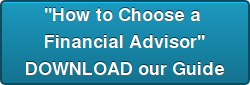 How to Choose the  Right Kind  of Financial Advisor  DOWNLOAD our Guide