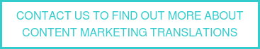 CONTACT US TO FIND OUT MORE ABOUT CONTENT MARKETING TRANSLATIONS