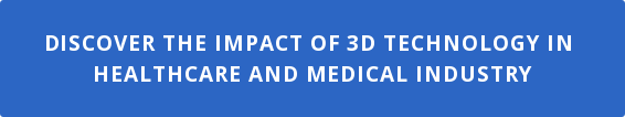 Discover the impact of 3D Technology in  Healthcare and Medical Industry