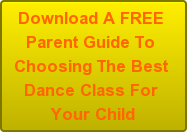 Download A FREE  Parent Guide To  Choosing The Best  Dance Class For  Your Child